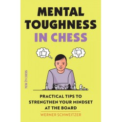 Schweitzer Werner. Mental Toughness in Chess: Practical Tips to Strengthen Your Mindset at the Board