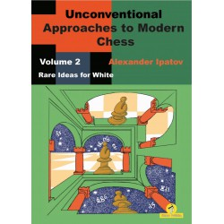 Ipatov - Unconventional Approaches to Modern Chess, Vol. 2 Rare Ideas for White