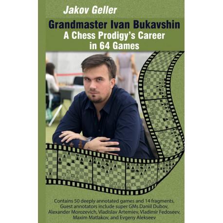 Geller - Grandmaster Ivan Bukavshin: A Chess Prodigy's Career in 64 Games