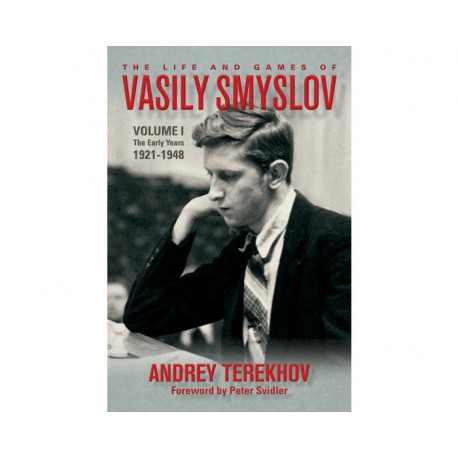 Terekhov - The Life and Games of Vasily Smyslov Volume 1: The Early Years 1921-1948