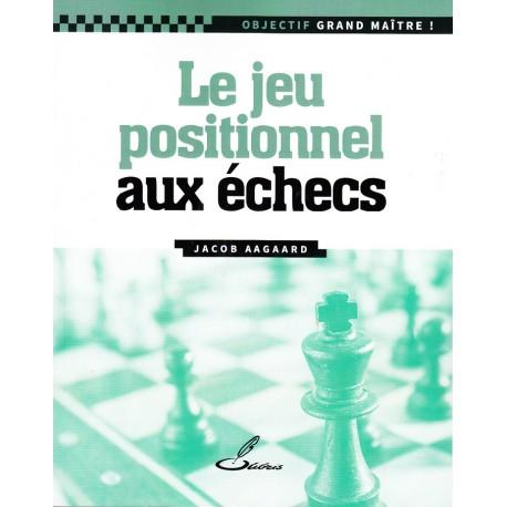 Aagaard - Le jeu positionnel aux échecs