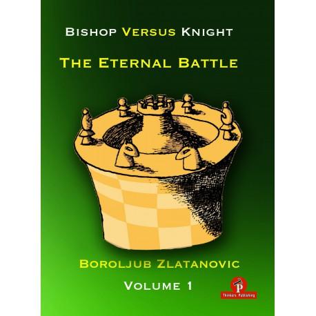 Boroljub Zlatanovic – Bishop versus Knight : The Eternal Battle