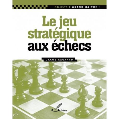Aagaard - Le jeu stratégique aux échecs