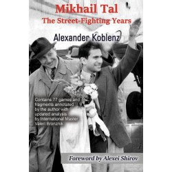 Koblenz Alexander - Mikhail Tal : The Street-Fighting Years
