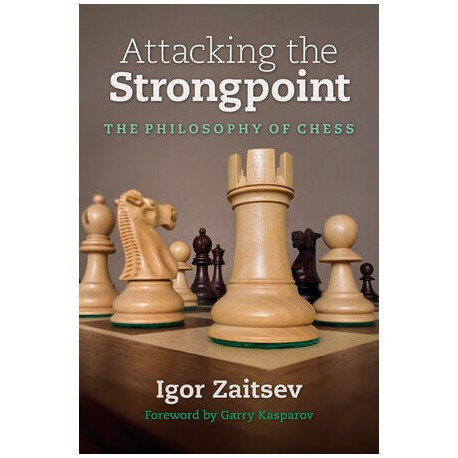 Igor Zaitsev - Attacking the Strongpoint : The Philosophy of Chess