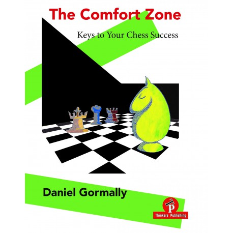 Gormally Daniel - The Comfort Zone : Keys to Your Chess Success