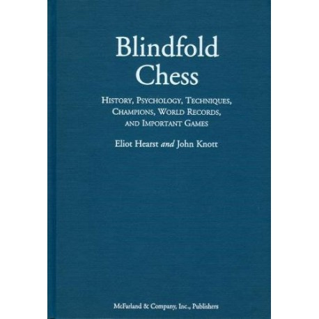 HEARST, KNOTT - Blindfold Chess: History, Psychology, Techniques, Champions, World Records, and Important Games