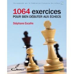 ESCAFRE - 1064 Exercices pour bien débuter aux échecs
